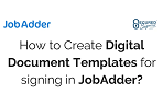 How to Create & Send Document Template with Secured Signing for JobAdder